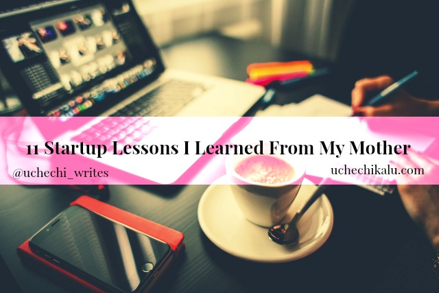 11 Startup Business Lessons I Learned From My Mother