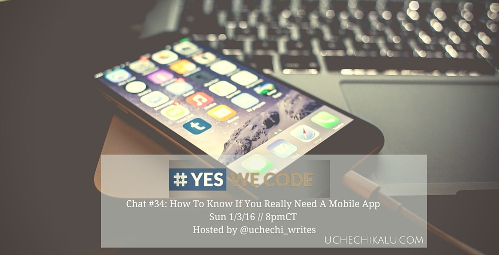 Yes We Code Chat 34: How To Know If You Really Need A Mobile App