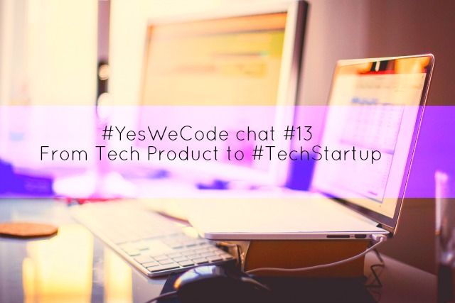 #Yeswecode chat #13: So you built a great tech product, now what?