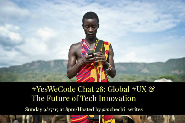 #YesWeCode Chat 28: Global UX & The Future of Tech Innovation, Take 2