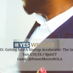 Yes We Code Chat 35: Getting Into A Tech Startup Accelerator