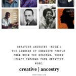 creative ancestry:  the power of naming the ones who came before us